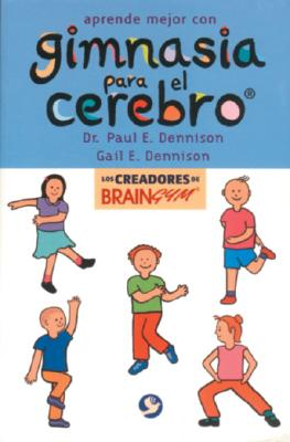 Aprende Mejor Con Gimnasia Para El Cerebro / Brain Gym: Simple Activities for Whole Brain Learning By Dennison, Paul E./ Dennison, Gail E.